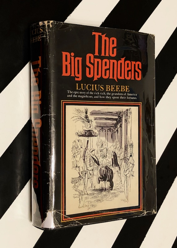 The Big Spenders by Lucius Beebe (1966) hardcover book
