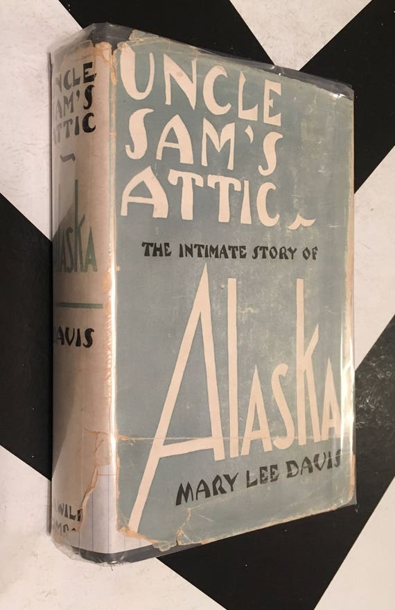 Uncle Sam's Attic: The Intimate Story of Alaska by Mary Lee Davis (1930) hardcover book