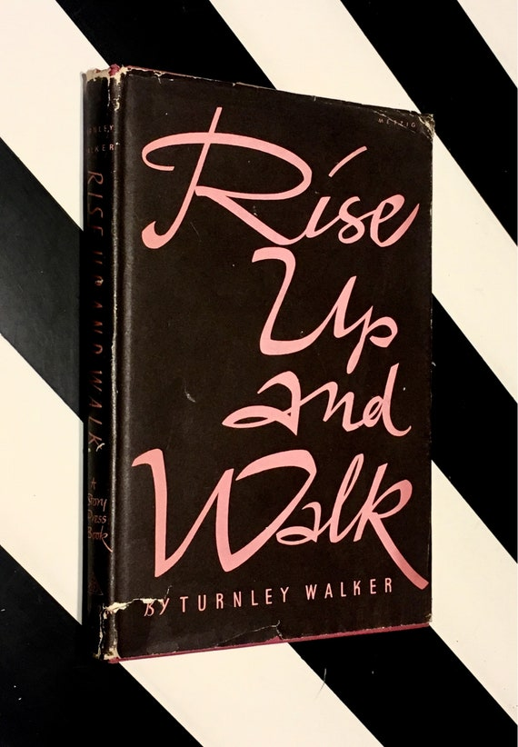 Rise Up and Walk by Turnley Walker (1950) hardcover book