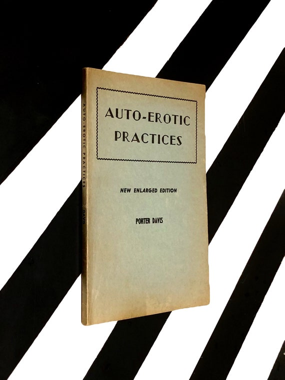 Auto-Erotic Practices by Porter Davis (1953) softcover book