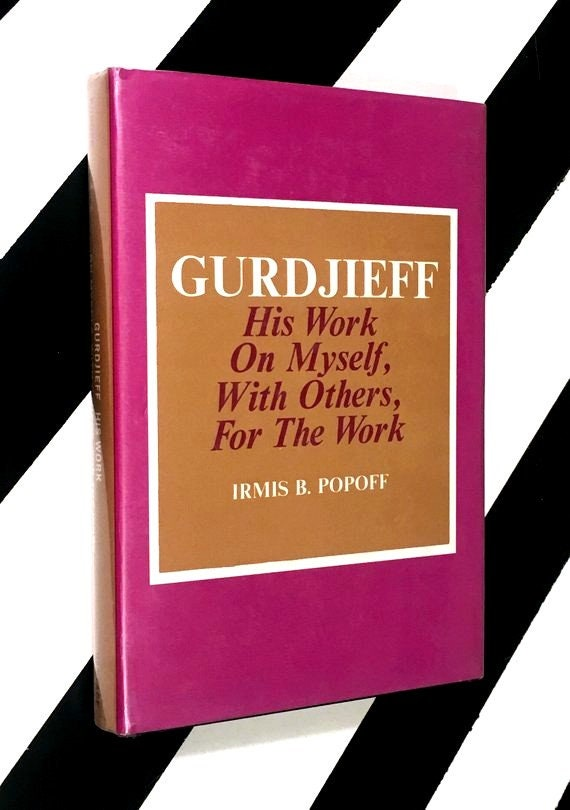 Gurdjieff: His Work on Myself, With Others, For The Work by Irmis Popoff (1969) hardcover book