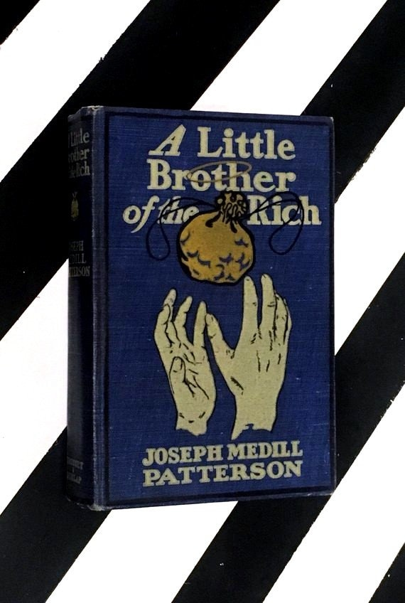 A Little Brother to the Rich: A Novel by Joseph Medill Patterson (1909) hardcover book