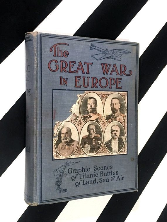 The Great War in Europe: Graphic Scenes of Titanic Battles of Land, Sea and Air by Thomas H. Russell (1914) hardcover book