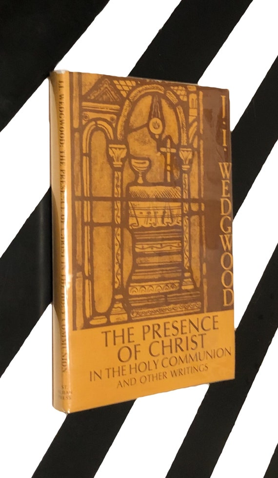 The Presence of Christ in the Holy Communion and Other Writings by James Ingall Wedgwood (1984) hardcover book