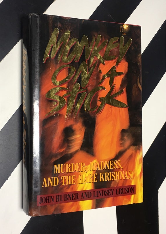 Monkey on a Stick: Murder, Madness, and the Hare Krishnas by John Hubner and Lindsay Gruson (1988) hardcover book