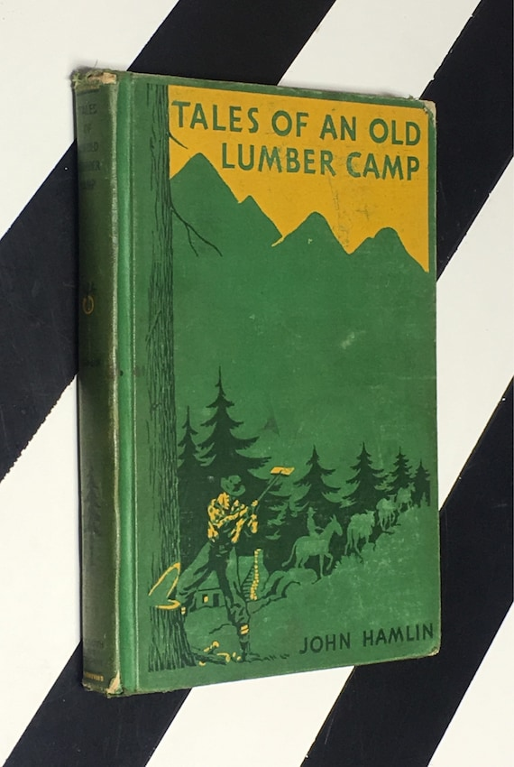 Tales of an Old Lumber Camp: A Story of Early Days in a Great Industry by John Hamlin; Illustrated by C. E. B. Bernard (1936) hardcover book
