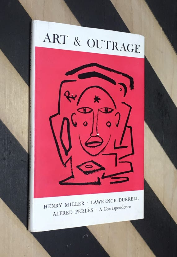 Art & Outrage: A Correspondence about Henry Miller between Alfred Perlés and Lawrence Durrell (With an intermission by Henry Miller)