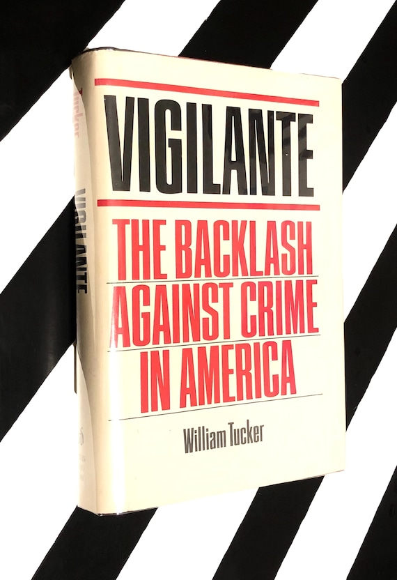 Vigilante: The Backlash Against Crime in America by William Tucker (1985) hardcover book