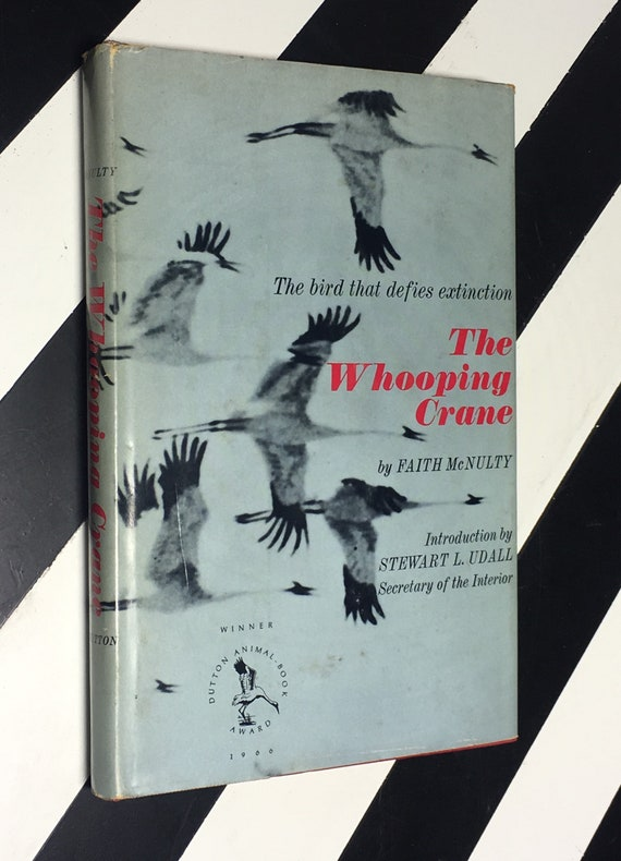 The Whooping Crane: The Bird that Defies Extinction by Faith McNulty; Introduction by Stewart L. Udall, Secretary of the Interior (1966)