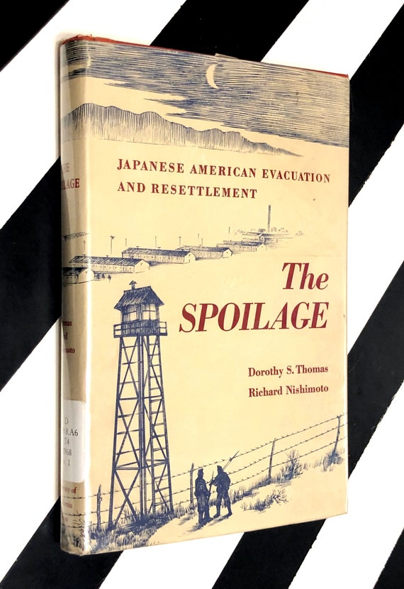 The Spoilage: Japanese America Evacuation and Resettlement by Dorothy S. Thomas and Richard Nishimoto (1946) hardcover book