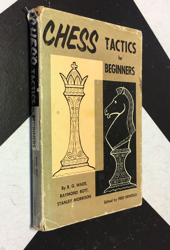 Chess Tactics for Beginners by R. G Wade, Raymond Bott, Stanley Morrison; Edited by Fred Reinfeld (Hardcover, 1961) vintage book