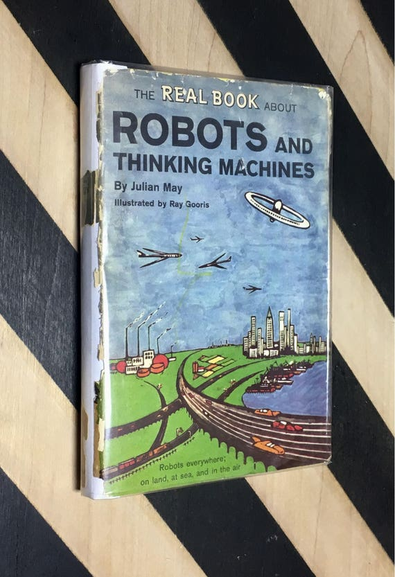 The Real Book of Robots and Thinking Machines by Julian May; Illustrated by Ray Gooris (1961) hardcover book