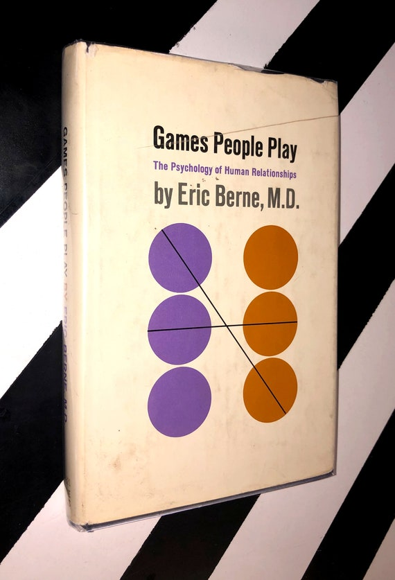 Games People Play: The Psychology of Human Relationships by Eric Berne, M.D. (1966) hardcover book