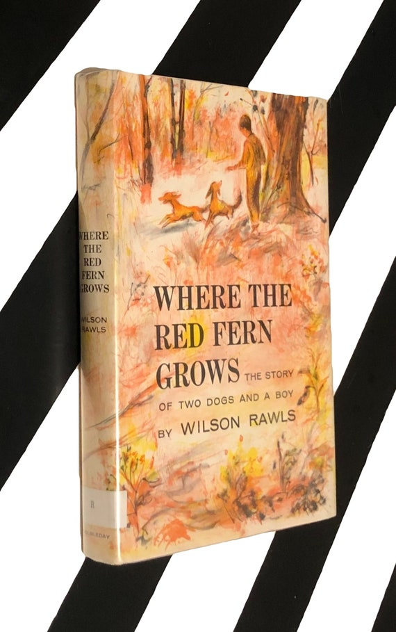 Where the Red Fern Grows: The Story of Two Dogs and a Boy by Wilson Rawls (1961) hardcover book