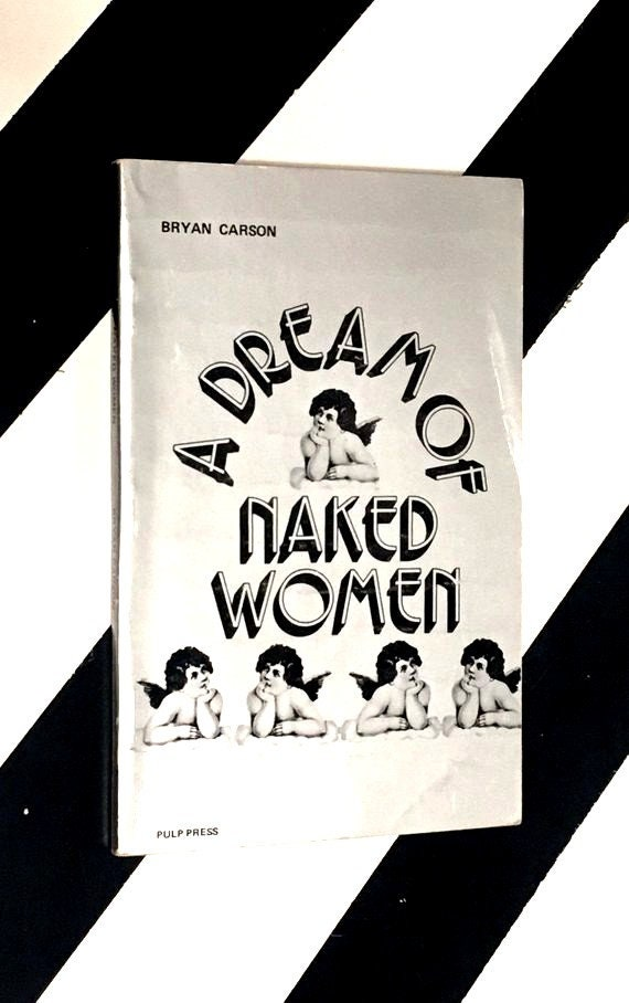 A Dream of Naked Women by Bryan Carson (1972) softcover book