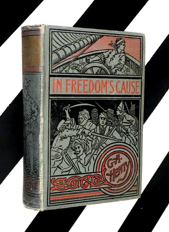 In Freedom's Cause: A Story of Wallace and Bruce by G. A. Henty (no date) hardcover book