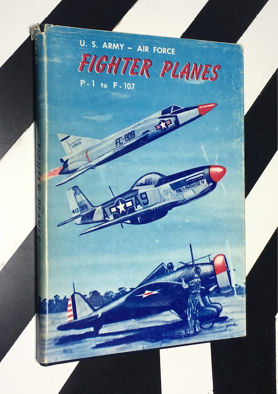 U. S. Army - Air Force Fighter Planes P - 1 to F - 107 by Edward J. Farley (1961) hardcover book