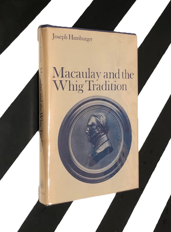 Macaulay and the Whig Tradition by Joseph Hamburger (1976) hardcover book
