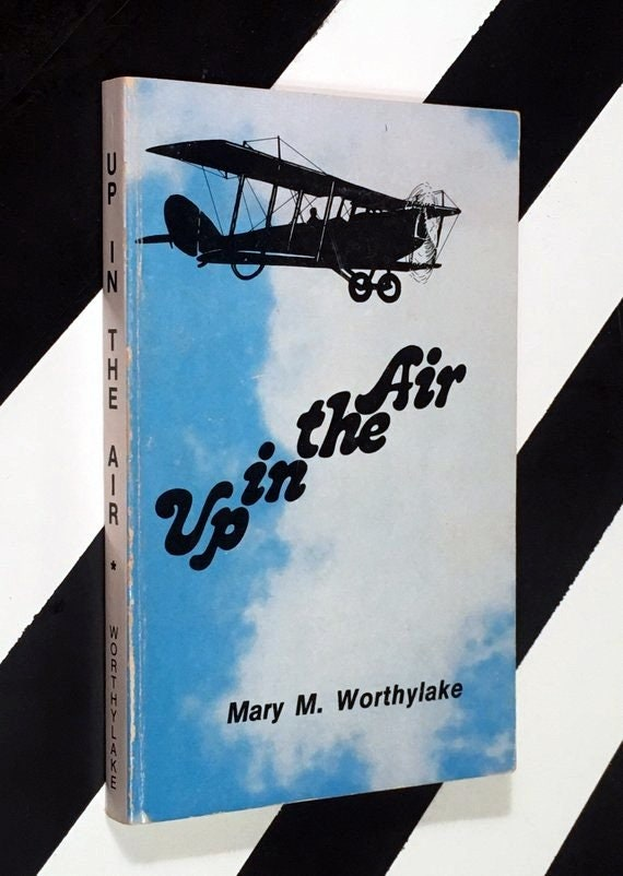 Up in the Air: An Aviator's Wife's Story of Early Days of Commercial Aviation from 1924-1938 by Mary M. Worthylake (1979) signed book