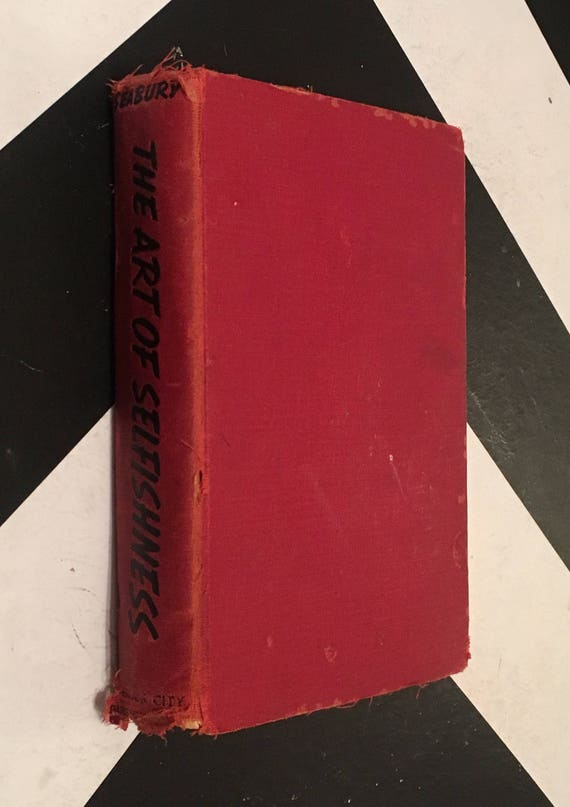 The Art of Selfishness by David Seabury (Hardcover, 1937) vintage self-help book