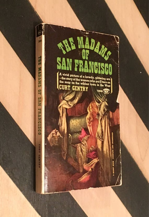 The Madams of San Francisco; An Irreverent History of the City by the Golden Gate by Curt Gentry (1965) softcover book