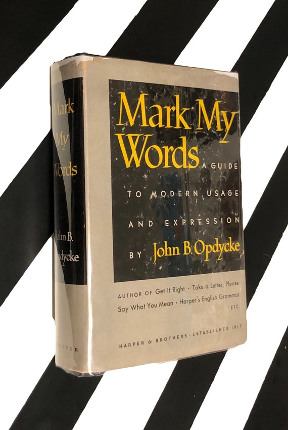 Mark my Words: A Guide to Modern Usage and Expression by John B. Opdycke (1949) hardcover book