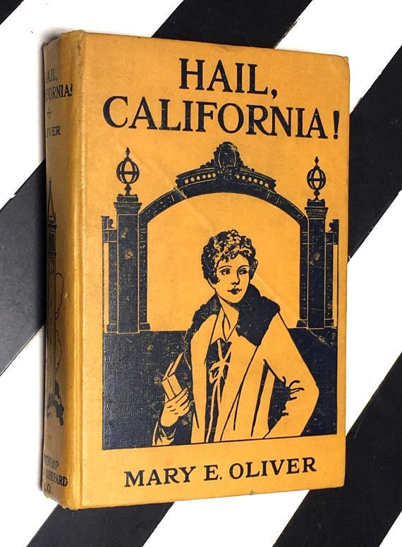 Hail, California! A College Story for Girls by Mary Ethel Oliver; Illustrated by John Goss (1928) hardcover book