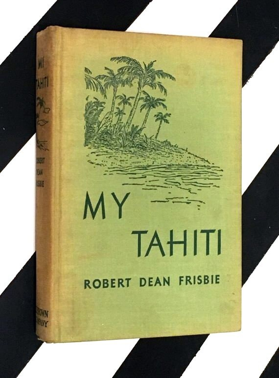 My Tahiti by Robert Dean Frisbie (1937) hardcover first edition book
