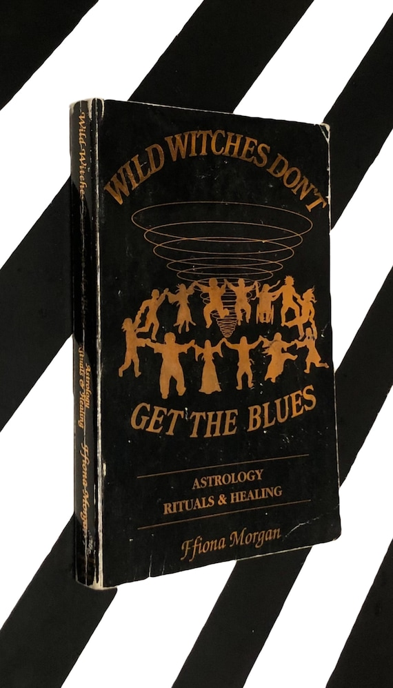Wild Witches Don't Get the Blues: Astrology Rituals and Healing by Ffiona Morgan (1991) softcover book
