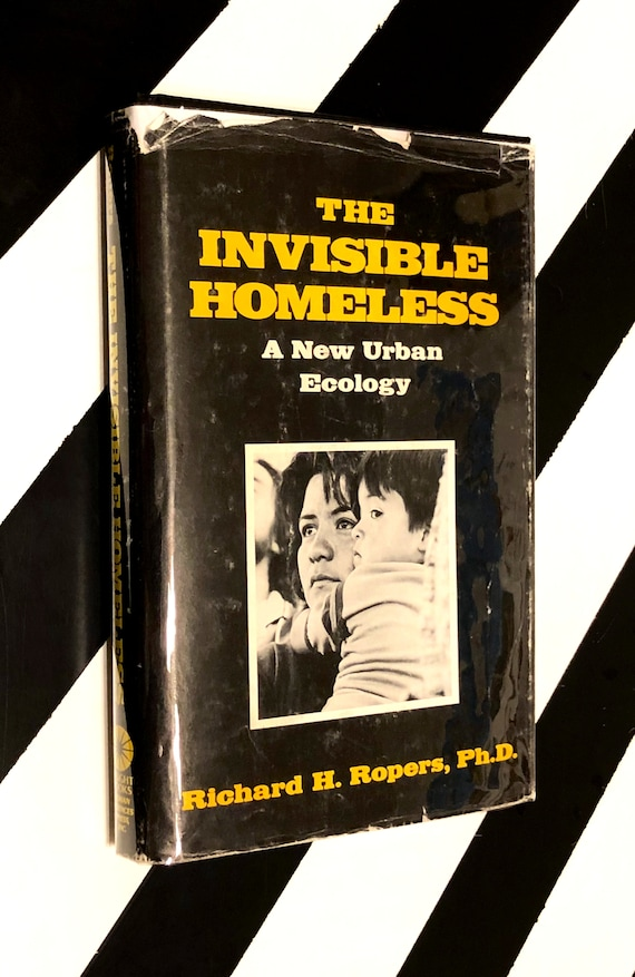 The Invisible Homeless: A New Urban Ecology by Richard H. Ropers, Ph.D. (1988) hardcover book