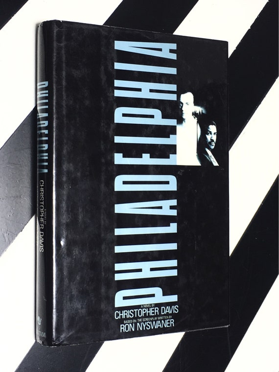 Philadelphia: A Novel by Christopher Davis; Based on the Screenplay Written by Ron Nyswaner (1994) hardcover book