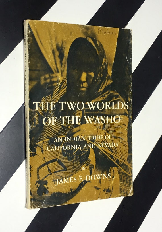 The Two Worlds of the Washo: An Indian Tribe of California and Nevada by James F. Downs (1966) softcover book