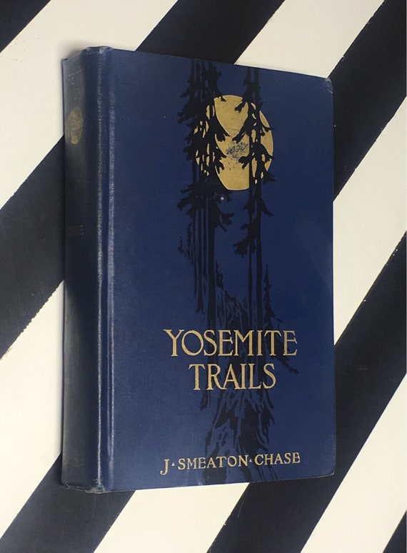 Yosemite Trails: Camp and Pack-Train in the Yosemite Region of the Sierra Nevada by J. Smeaton Chase (1911) hardcover book