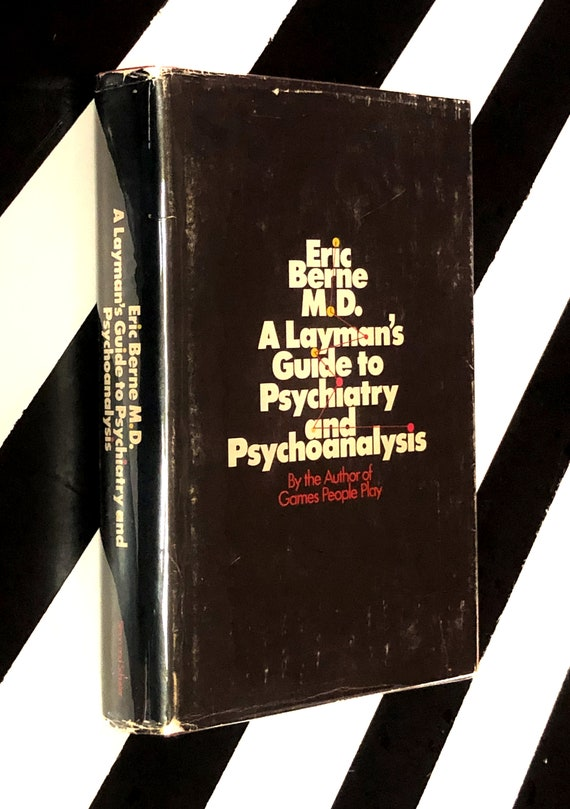 A Layman's Guide to Psychiatry and Psychoanalysis by Eric Berne, M.D. (1968) hardcover book