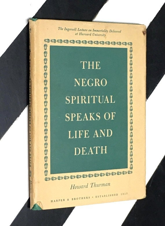 The Negro Spiritual Speaks of Life and Death by Howard Thurman (1947) hardcover book