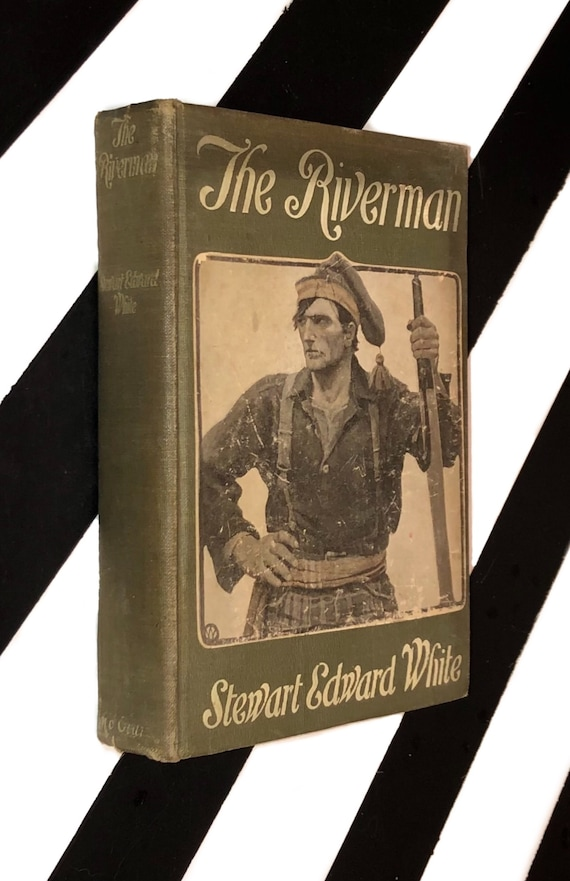 The Riverman by Stewart Edward White (1908) hardcover book