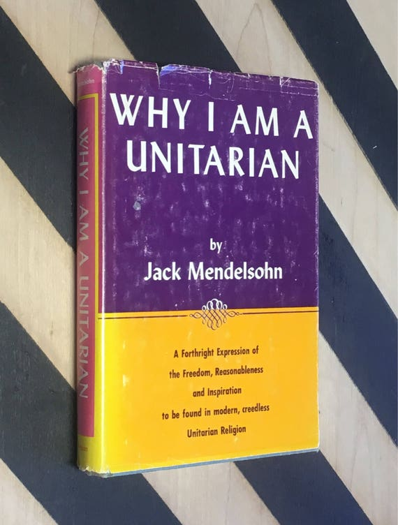 Why I am a Unitarian by Jack Mendelsohn (1960) hardcover book
