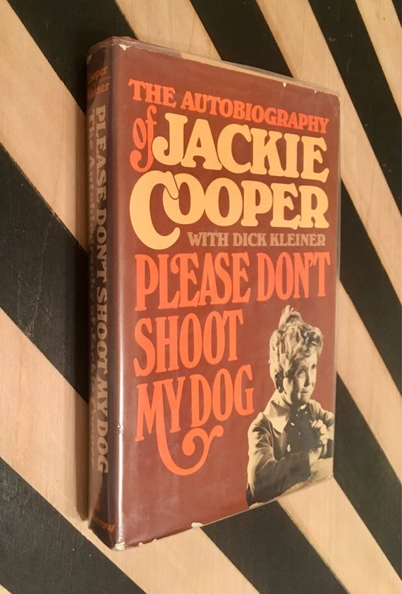 Please Don't Shoot My Dog: The Autobiography of Jackie Cooper with Dick Kleiner (1981) hardcover book