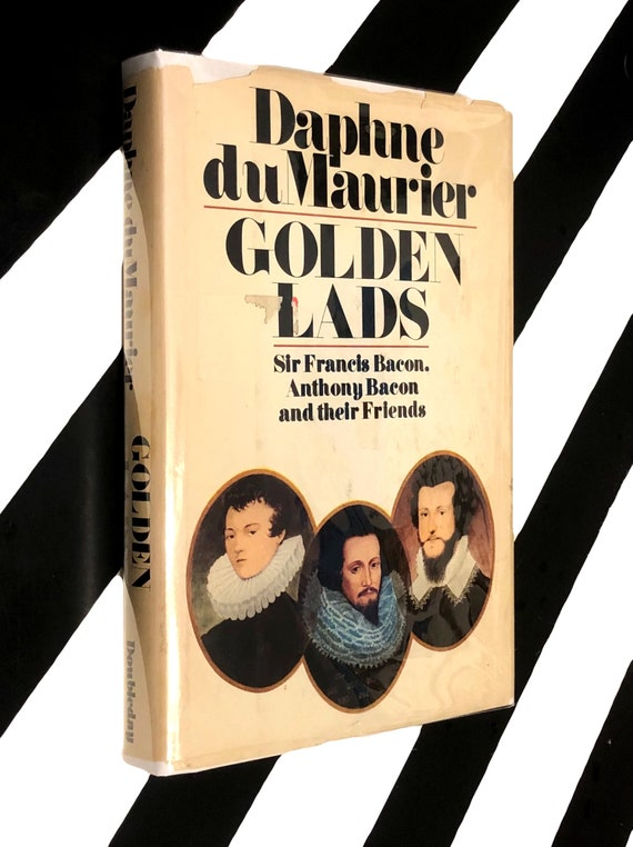 Golden Lads: Sir Francis Bacon, Anthony Bacon and their Friends by Daphne du Maurier (1975) hardcover book