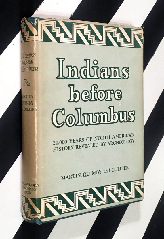 Indians before Columbus by Paul S. Martin, George L. Quimby, and Donald Collier (1947) hardcover book