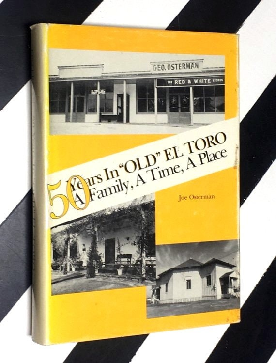 "50 Years in ""Old"" El Torro: A Family, A Time, A Place by Jim Osterman (1986) hardcover signed book"