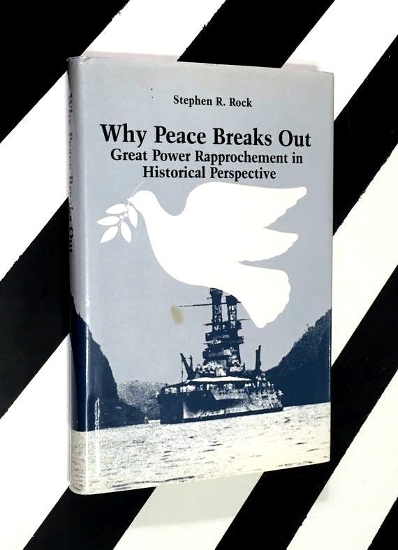 Why Peace Breaks Out: Great Power Rapprochement in Historical Perspective by Stephen R. Rock (1989) hardcover book
