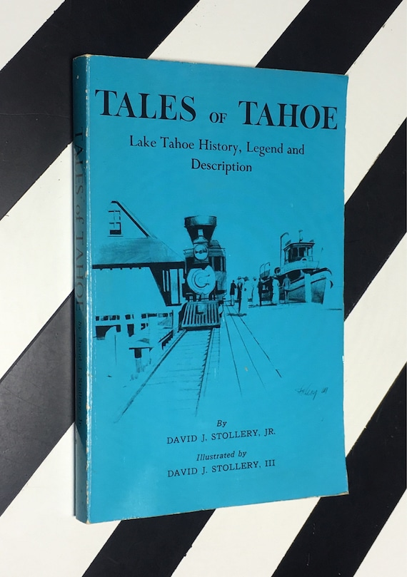Tales of Tahoe: Lake Tahoe History, Legend and Description by David J. Stollery, Jr. Illustrated by David J. Stollery, III (1986) softcover