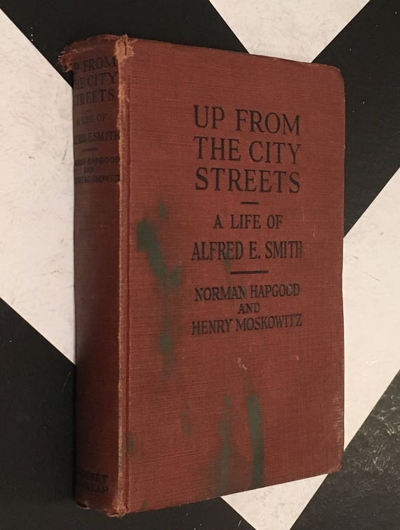 Up from the City Streets: A Life of Alfred E. Smith by Norman Hapgood and Henry Moskowitz (1928) hardcover book