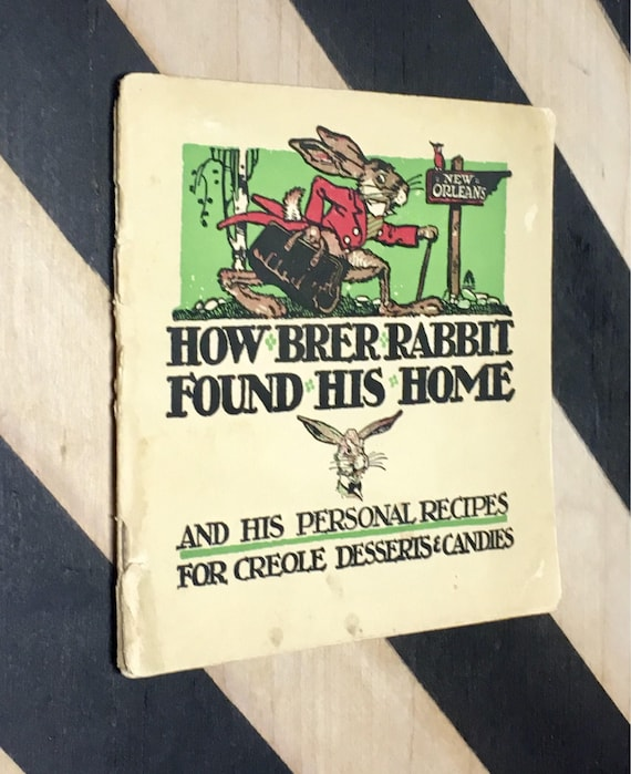 How Brer Rabbit Found His Home And His Personal Recipes For Creole Desserts & Candies (1930's era) softcover