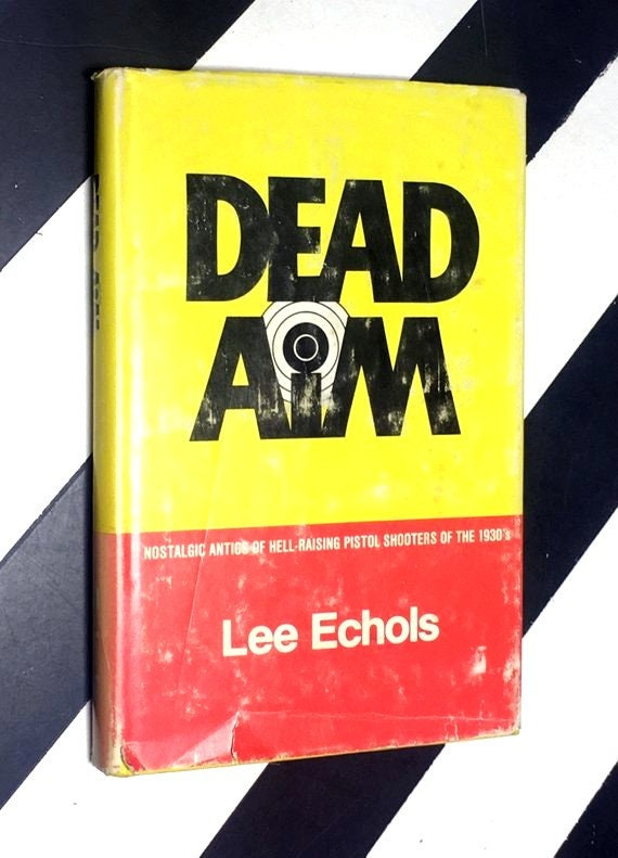 Dead Aim: Nostalgic Antics of Hell-Raising Pistol Shooters of the 1930s by Lee Echols (1983) hardcover signed book