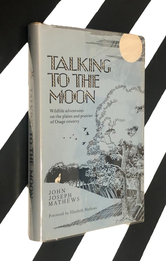 Talking to the Moon: Wildlife Adventures on the Plains and Prairies of Osage Country by John Joseph Mathews (1981) hardcover book