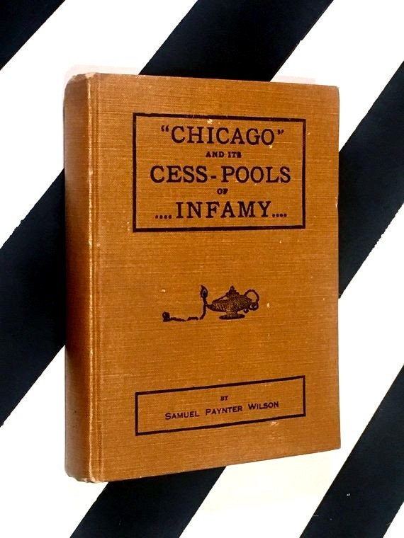 Chicago and its Cess-Pools of Infamy by Samuel Paynter Wilson (no date) hardcover book