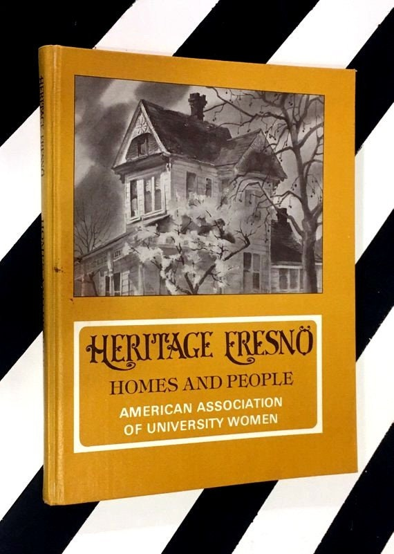 Heritage Fresno: Homes and People edited by the Fresno Branch of the American Association of University Women (1975) hardcover book