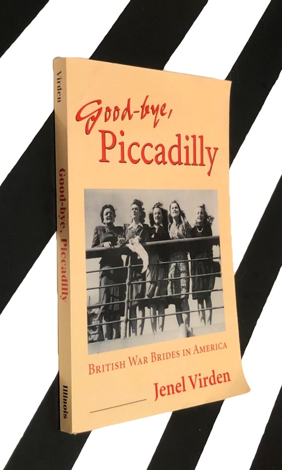 Good-bye Piccadilly: British War Brides in America by Jenel Virden (1996) softcover book